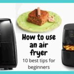 How To Use An Air Fryer – 10 best tips for beginners