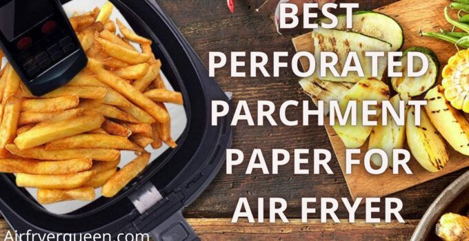 Best Perforated Parchment Paper For Air Fryer