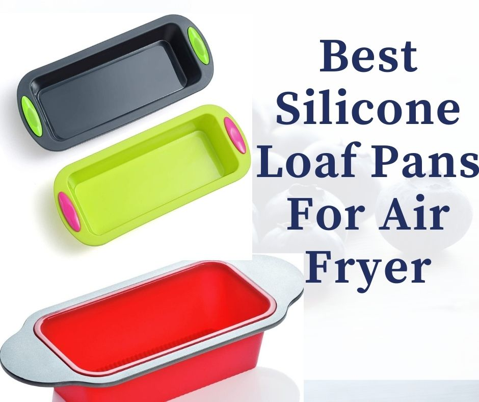best silicone loaf pans for air fryer
