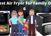 Best Air Fryer For Family Of 6