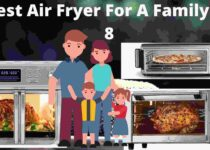 Best Air Fryer For A Family Of 8