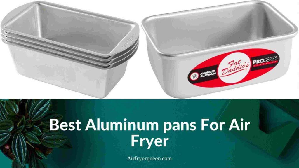 Best Aluminum pans For Air Fryer