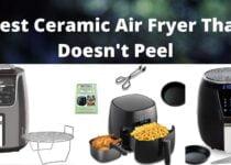 Best ceramic air fryer that doesn't peel