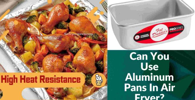 Can You Use Aluminum Pans In Air Fryer_