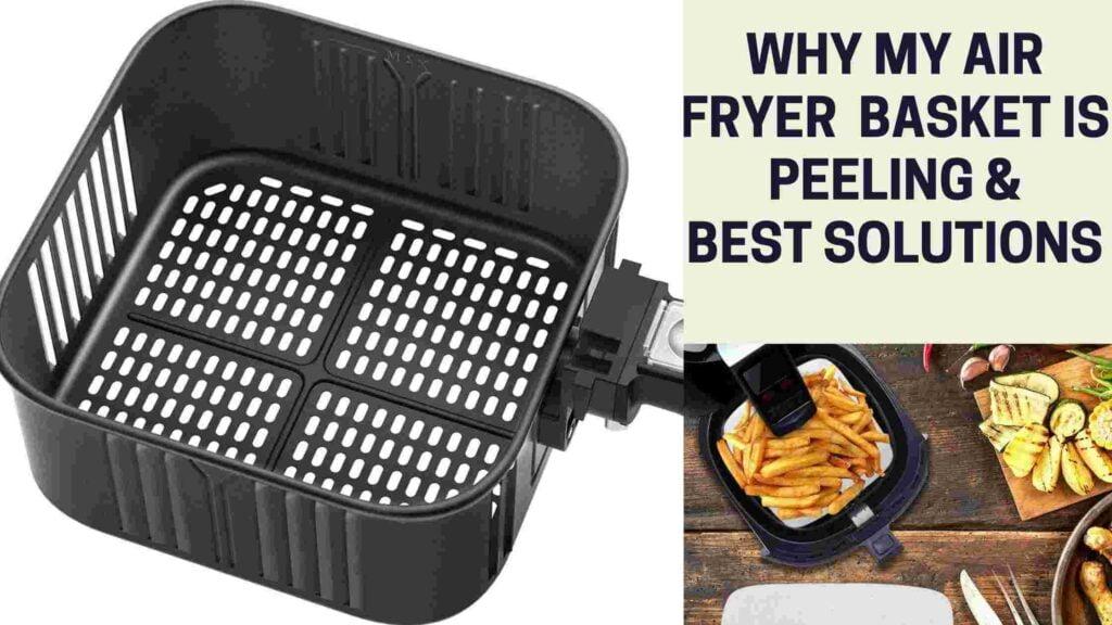 Why My Air Fryer Basket is Peeling