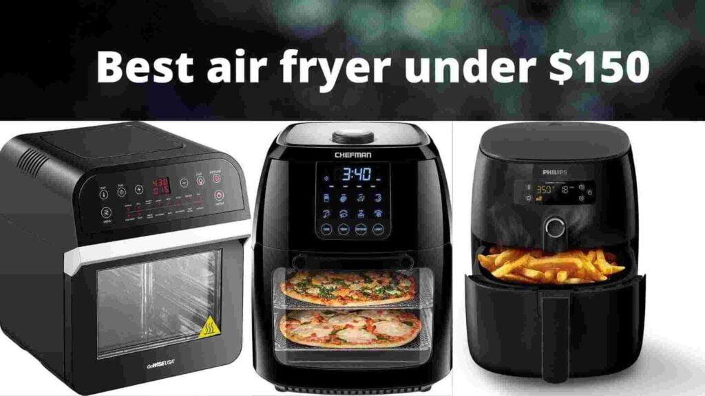 Best air fryer under $150