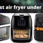 9 Best air fryer under $150 With Detailed Review in USA 2021